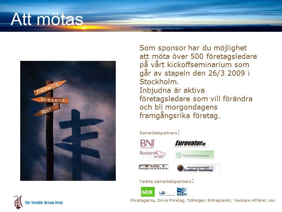 Att mötas Som sponsor har du möjlighet att möta över 500 företagsledare på vårt kickoffseminarium som går av stapeln den 26/3 2009 i Stockholm.