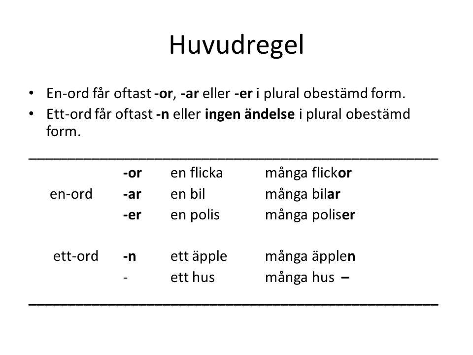 Huvudregel En-ord får oftast -or, -ar eller -er i plural obestämd form. Ett-ord får oftast -n eller ingen ändelse i plural obestämd form. ____________