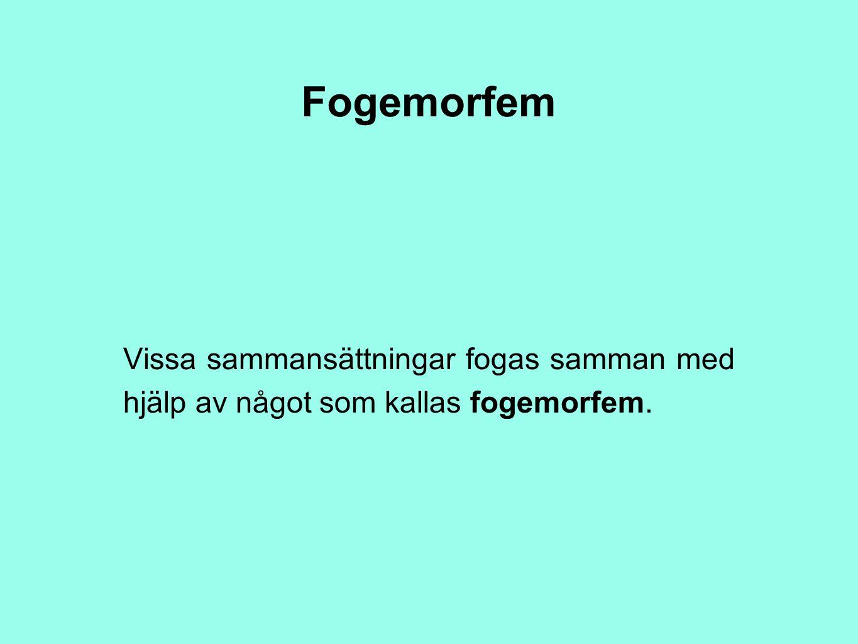 Fogemorfem Vissa sammansättningar fogas samman med hjälp av något som kallas fogemorfem.