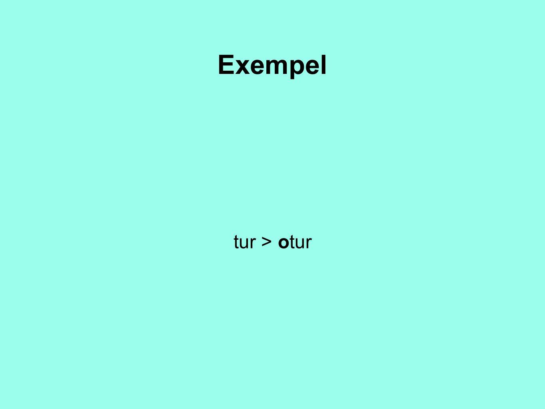 Exempel tur > otur