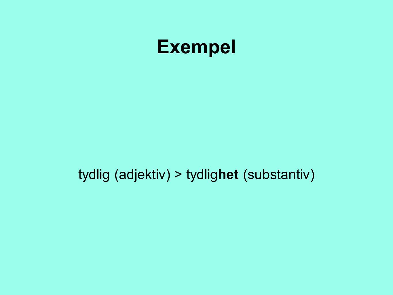 Exempel tydlig (adjektiv) > tydlighet (substantiv)