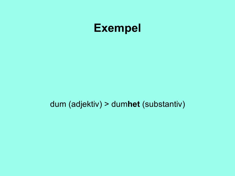 Exempel dum (adjektiv) > dumhet (substantiv)