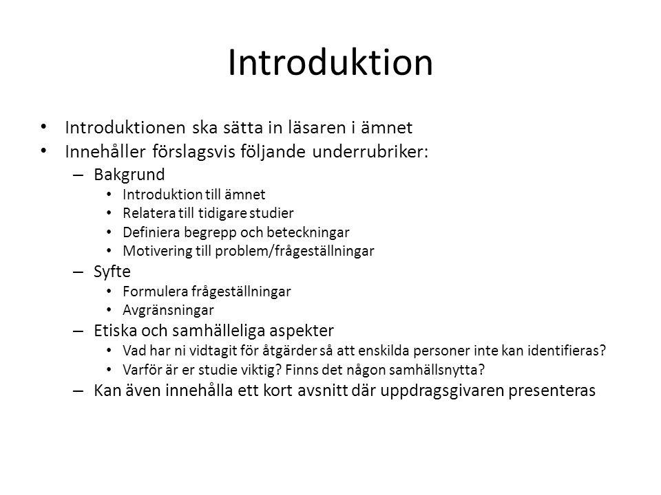 Introduktion Introduktionen ska sätta in läsaren i ämnet Innehåller förslagsvis följande underrubriker: – Bakgrund Introduktion till ämnet Relatera ti