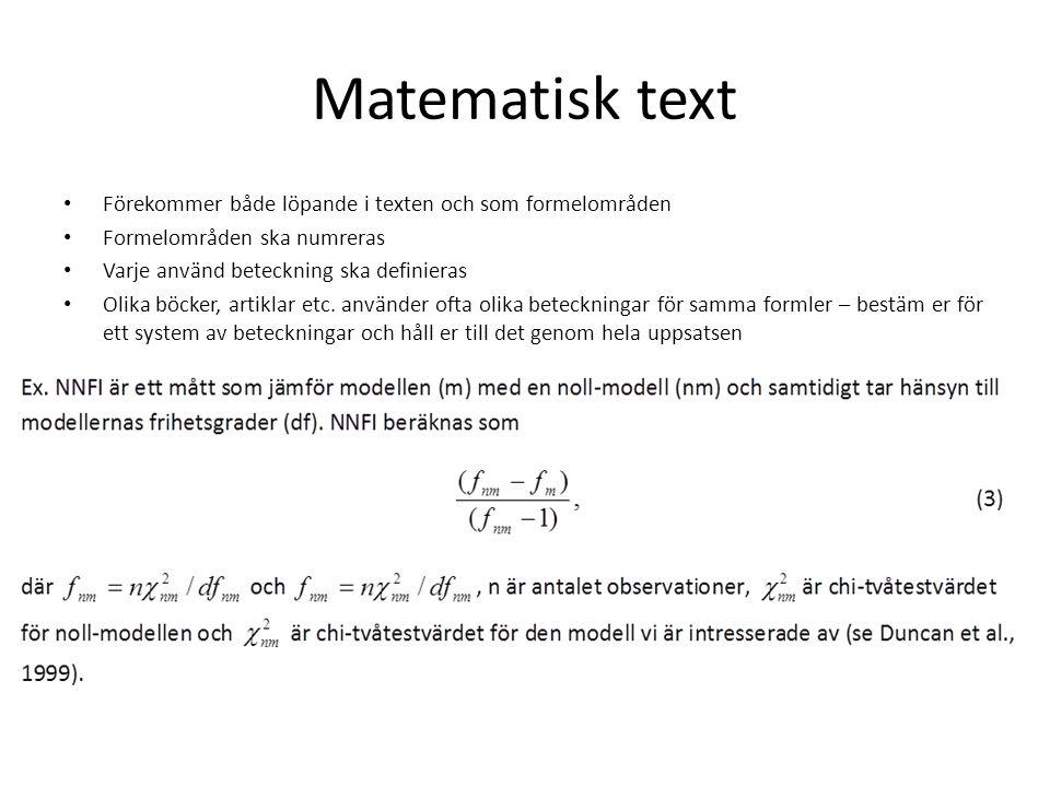 Matematisk text Förekommer både löpande i texten och som formelområden Formelområden ska numreras Varje använd beteckning ska definieras Olika böcker,