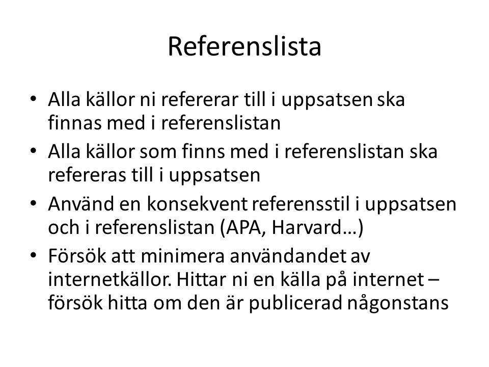 Referenslista Alla källor ni refererar till i uppsatsen ska finnas med i referenslistan Alla källor som finns med i referenslistan ska refereras till