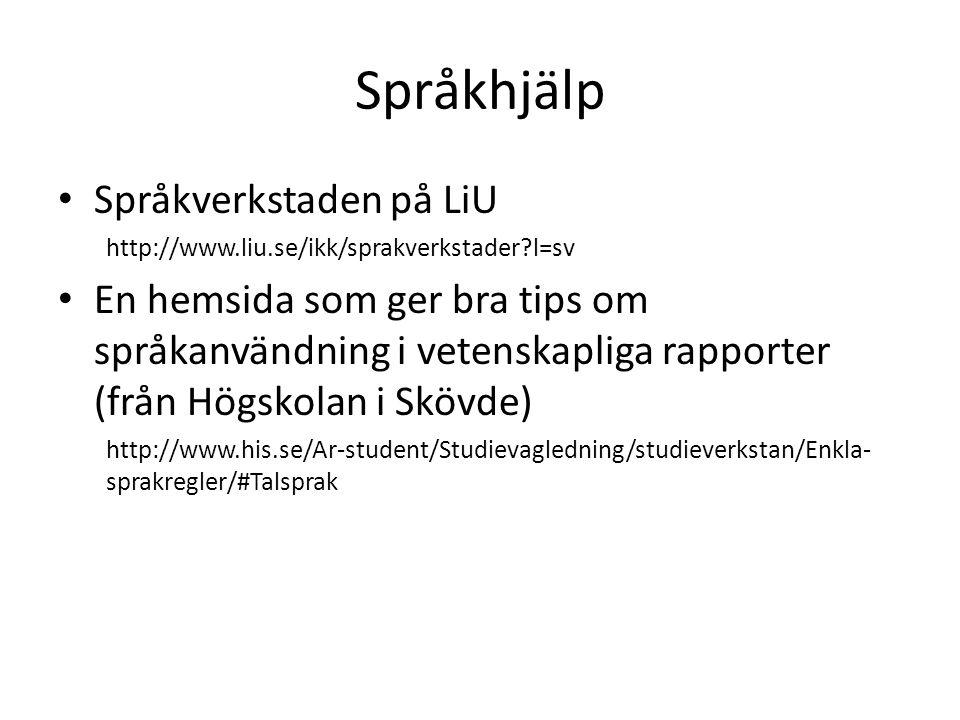 Språkhjälp Språkverkstaden på LiU http://www.liu.se/ikk/sprakverkstader?l=sv En hemsida som ger bra tips om språkanvändning i vetenskapliga rapporter