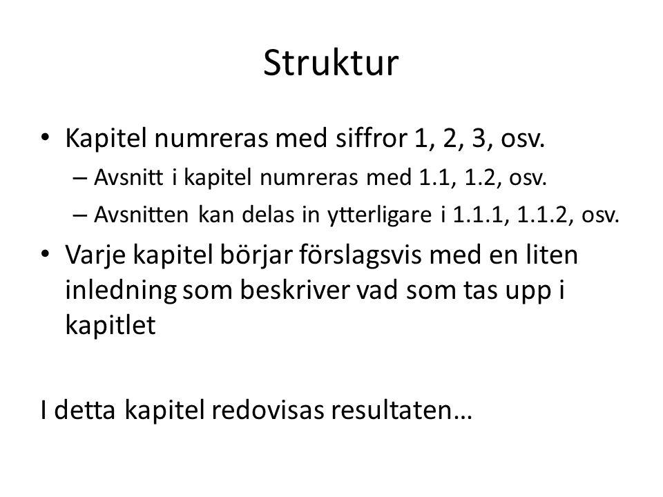 Struktur Kapitel numreras med siffror 1, 2, 3, osv. – Avsnitt i kapitel numreras med 1.1, 1.2, osv. – Avsnitten kan delas in ytterligare i 1.1.1, 1.1.
