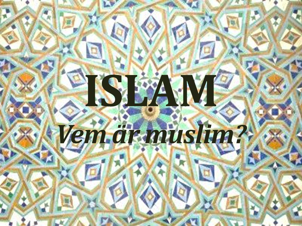 ISLAM Vem är muslim?