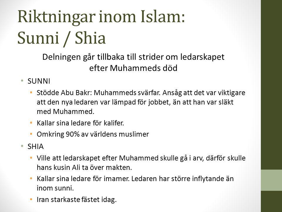Riktningar inom Islam: Sunni / Shia Delningen går tillbaka till strider om ledarskapet efter Muhammeds död SUNNI Stödde Abu Bakr: Muhammeds svärfar. A