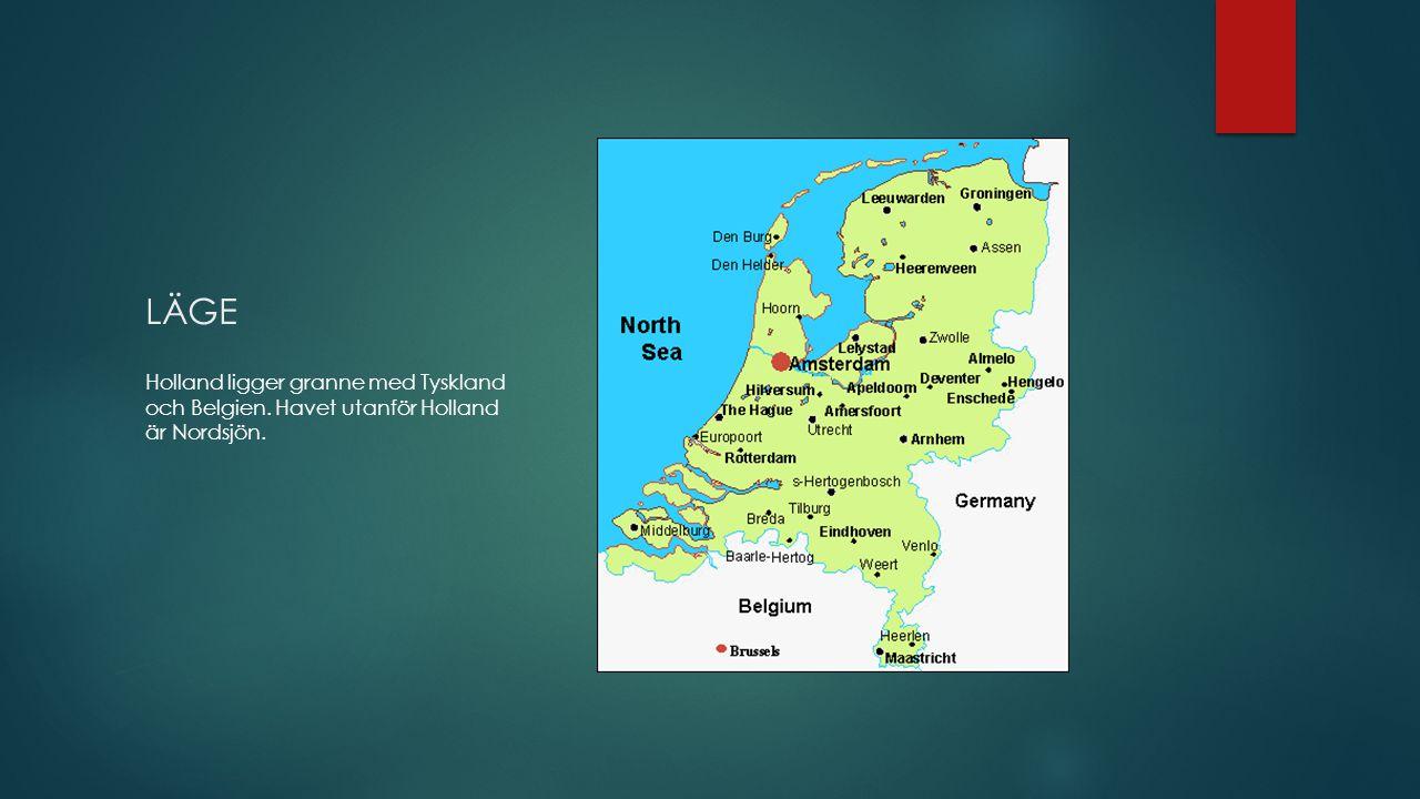 LÄGE Holland ligger granne med Tyskland och Belgien. Havet utanför Holland är Nordsjön.