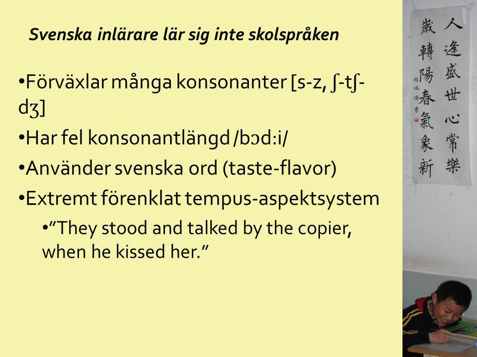 Svenska inlärare lär sig inte skolspråken Förväxlar många konsonanter [s-z, ʃ -t ʃ - d ʒ ] Har fel konsonantlängd /b ɔ d:i/ Använder svenska ord (tast