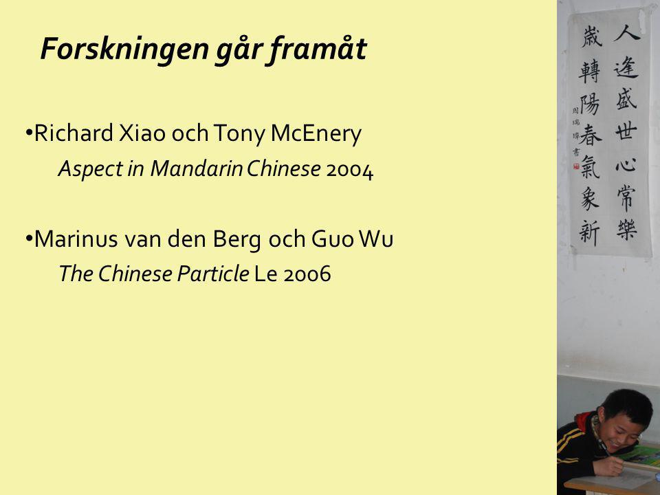 Forskningen går framåt Richard Xiao och Tony McEnery Aspect in Mandarin Chinese 2004 Marinus van den Berg och Guo Wu The Chinese Particle Le 2006