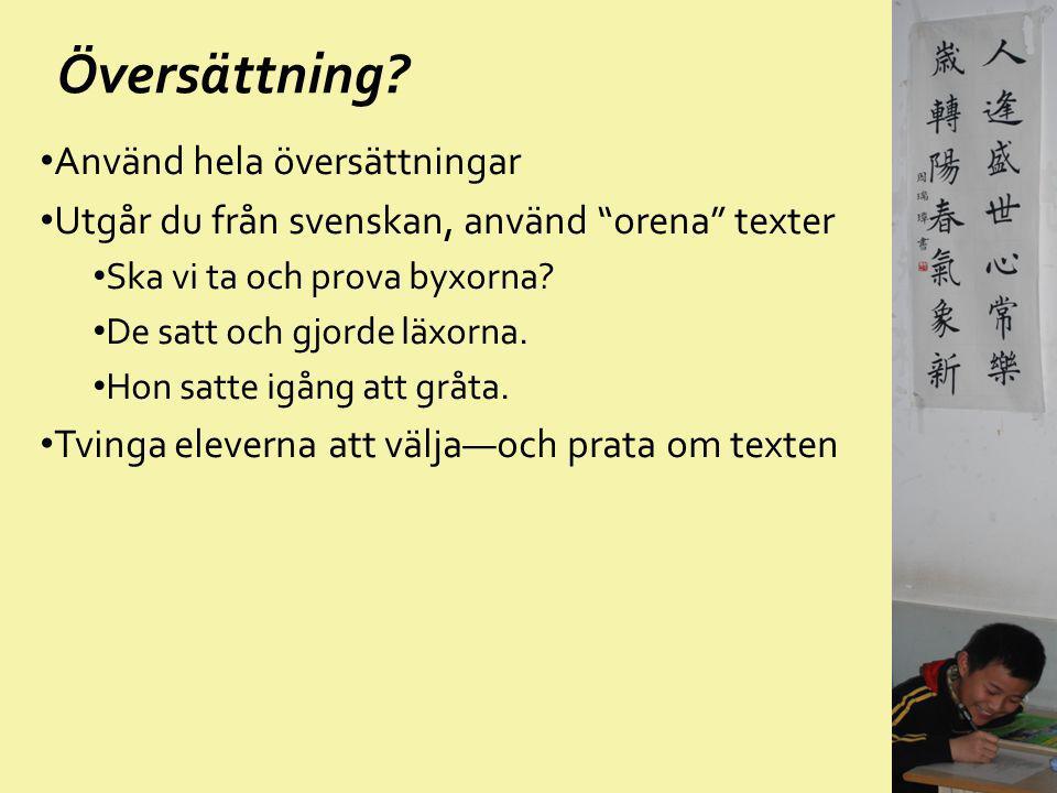 """Översättning? Använd hela översättningar Utgår du från svenskan, använd """"orena"""" texter Ska vi ta och prova byxorna? De satt och gjorde läxorna. Hon sa"""
