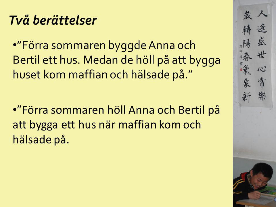 """Två berättelser """"Förra sommaren byggde Anna och Bertil ett hus. Medan de höll på att bygga huset kom maffian och hälsade på."""" """"Förra sommaren höll Ann"""