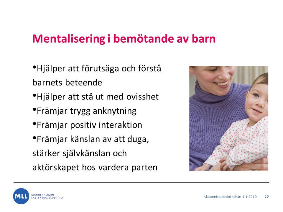 Mentalisering i bemötande av barn Hjälper att förutsäga och förstå barnets beteende Hjälper att stå ut med ovisshet Främjar trygg anknytning Främjar p