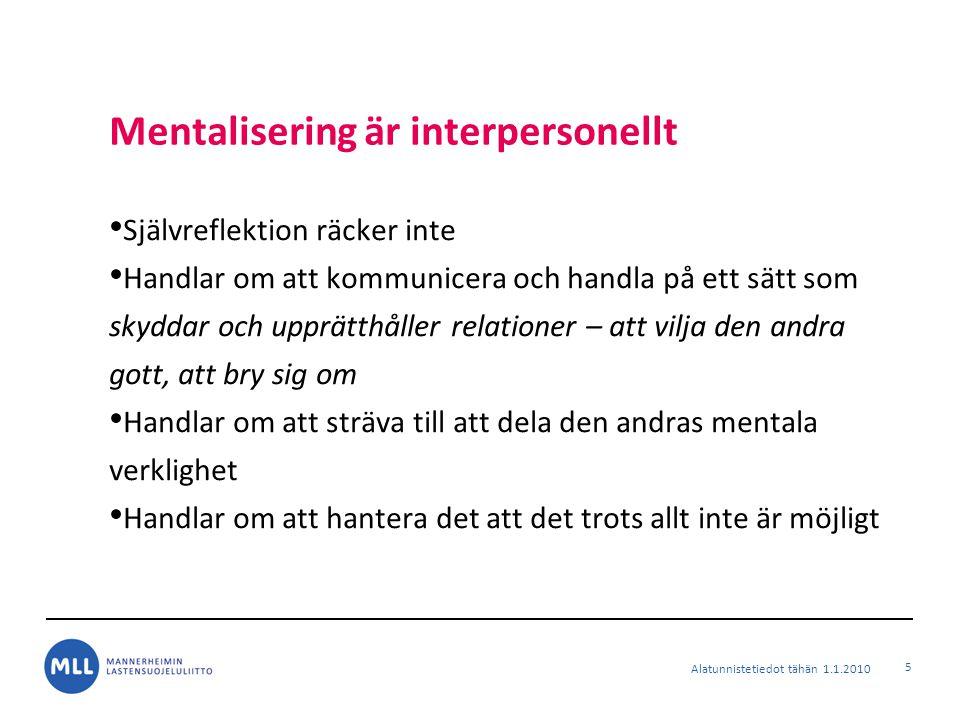 Mentalisering är interpersonellt Självreflektion räcker inte Handlar om att kommunicera och handla på ett sätt som skyddar och upprätthåller relatione