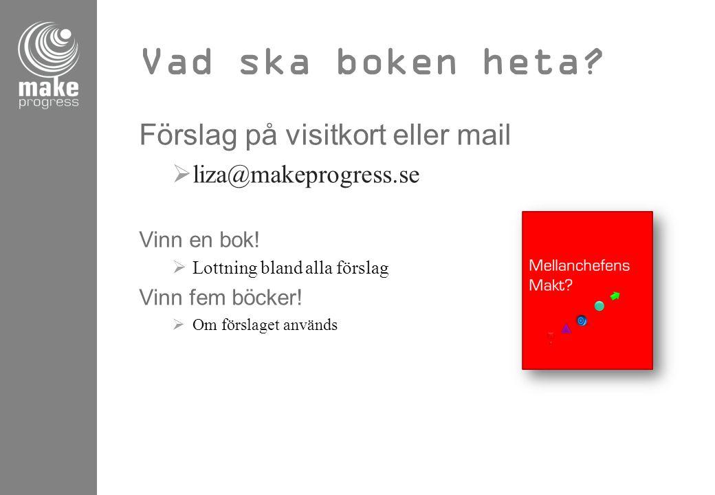 Vad ska boken heta? Förslag på visitkort eller mail  liza@makeprogress.se Vinn en bok!  Lottning bland alla förslag Vinn fem böcker!  Om förslaget