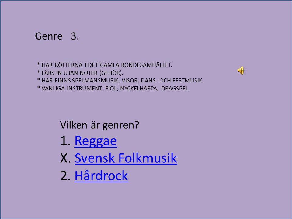 Genre 3. * HAR RÖTTERNA I DET GAMLA BONDESAMHÄLLET. * LÄRS IN UTAN NOTER (GEHÖR). * HÄR FINNS SPELMANSMUSIK, VISOR, DANS- OCH FESTMUSIK. * VANLIGA INS