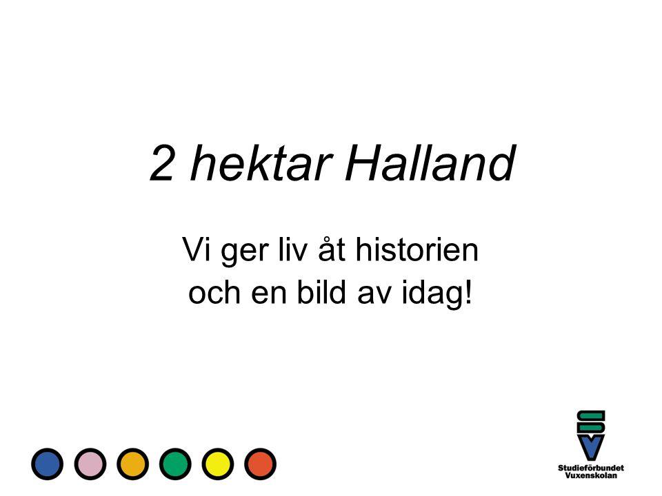 2 hektar Halland Vi ger liv åt historien och en bild av idag!