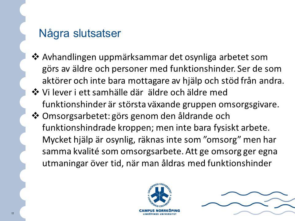 15  Avhandlingen uppmärksammar det osynliga arbetet som görs av äldre och personer med funktionshinder. Ser de som aktörer och inte bara mottagare av