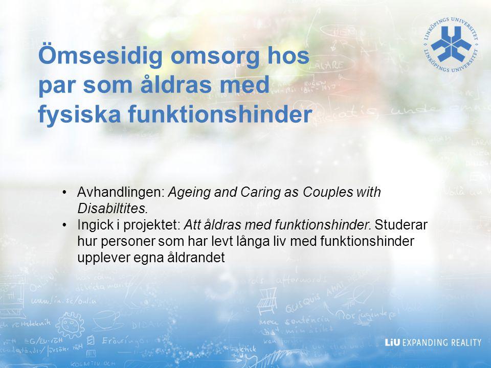 Ömsesidig omsorg hos par som åldras med fysiska funktionshinder Avhandlingen: Ageing and Caring as Couples with Disabiltites. Ingick i projektet: Att