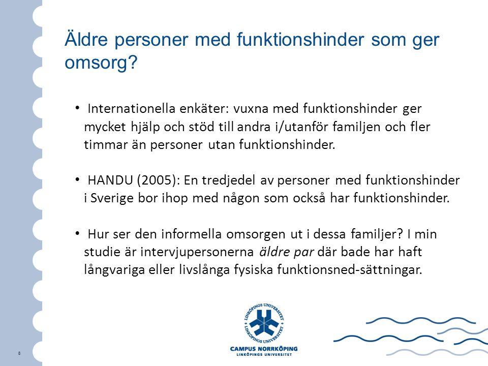8 8 Internationella enkäter: vuxna med funktionshinder ger mycket hjälp och stöd till andra i/utanför familjen och fler timmar än personer utan funkti