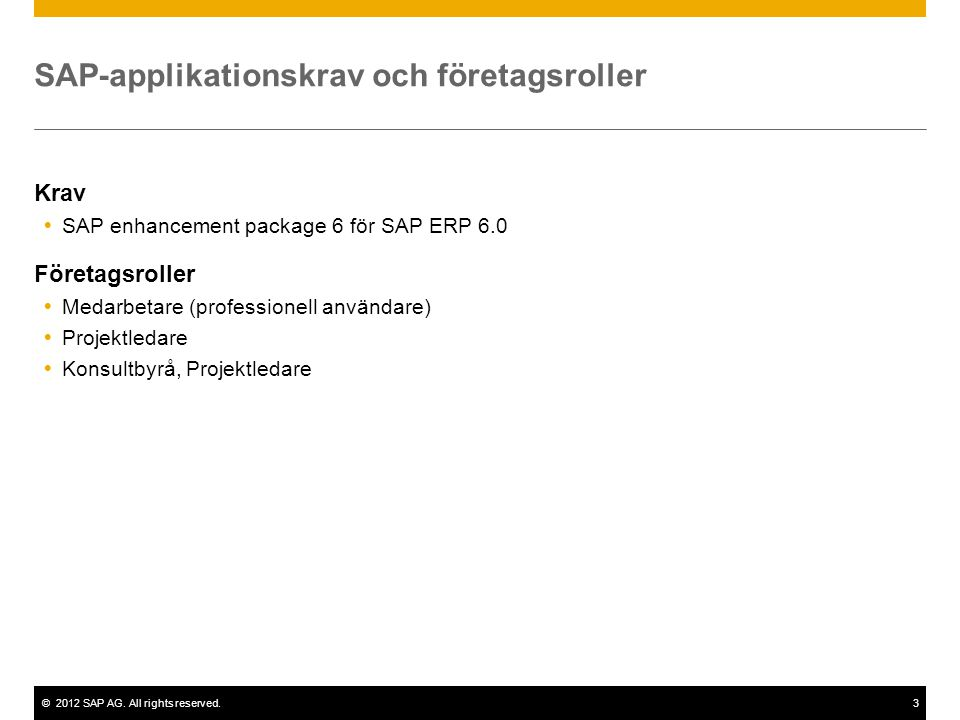 ©2012 SAP AG. All rights reserved.3 SAP-applikationskrav och företagsroller Krav  SAP enhancement package 6 för SAP ERP 6.0 Företagsroller  Medarbet
