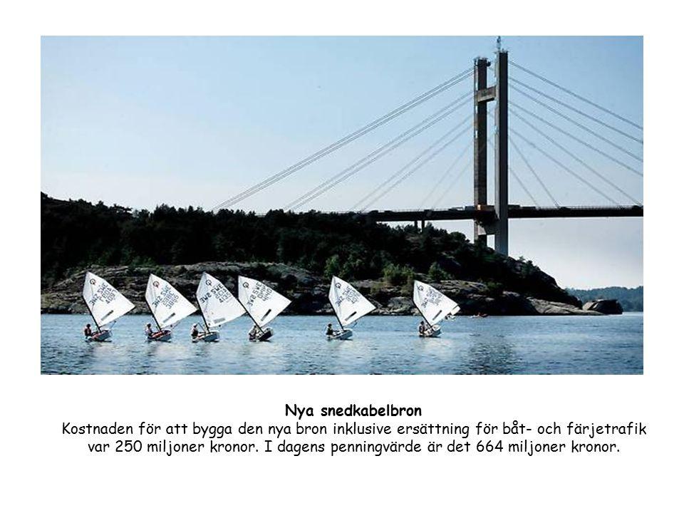 Nya snedkabelbron Kostnaden för att bygga den nya bron inklusive ersättning för båt- och färjetrafik var 250 miljoner kronor. I dagens penningvärde är