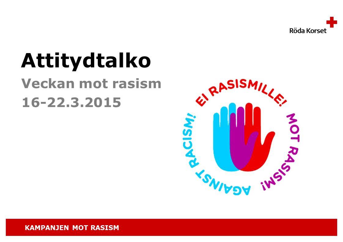 KAMPANJEN MOT RASISM Veckan mot rasism 16-22.3.2015 Attitydtalko