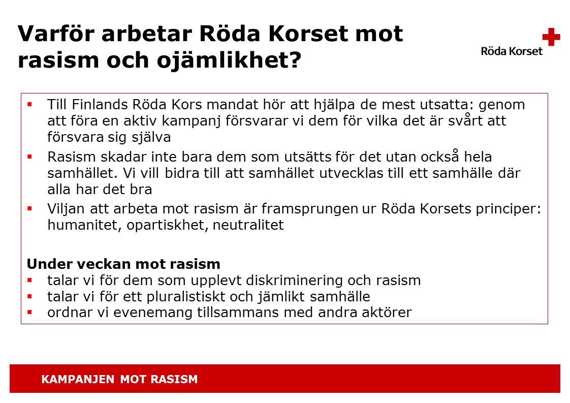 KAMPANJEN MOT RASISM  Till Finlands Röda Kors mandat hör att hjälpa de mest utsatta: genom att föra en aktiv kampanj försvarar vi dem för vilka det är svårt att försvara sig själva  Rasism skadar inte bara dem som utsätts för det utan också hela samhället.