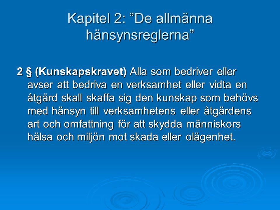 2 § (Kunskapskravet) Alla som bedriver eller avser att bedriva en verksamhet eller vidta en åtgärd skall skaffa sig den kunskap som behövs med hänsyn