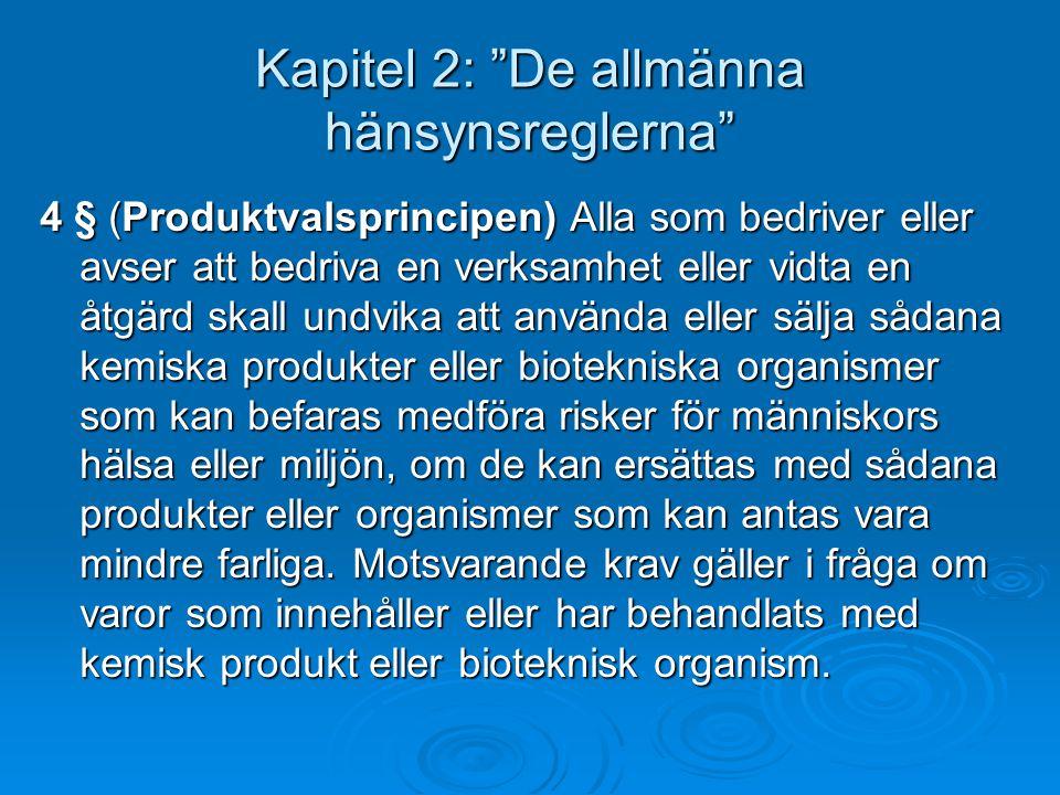 """Kapitel 2: """"De allmänna hänsynsreglerna"""" 4 § (Produktvalsprincipen) Alla som bedriver eller avser att bedriva en verksamhet eller vidta en åtgärd skal"""