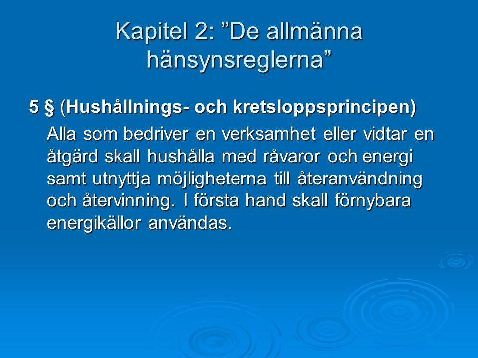 """Kapitel 2: """"De allmänna hänsynsreglerna"""" 5 § (Hushållnings- och kretsloppsprincipen) Alla som bedriver en verksamhet eller vidtar en åtgärd skall hush"""