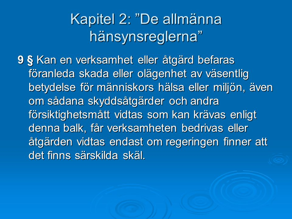 """Kapitel 2: """"De allmänna hänsynsreglerna"""" 9 § Kan en verksamhet eller åtgärd befaras föranleda skada eller olägenhet av väsentlig betydelse för människ"""
