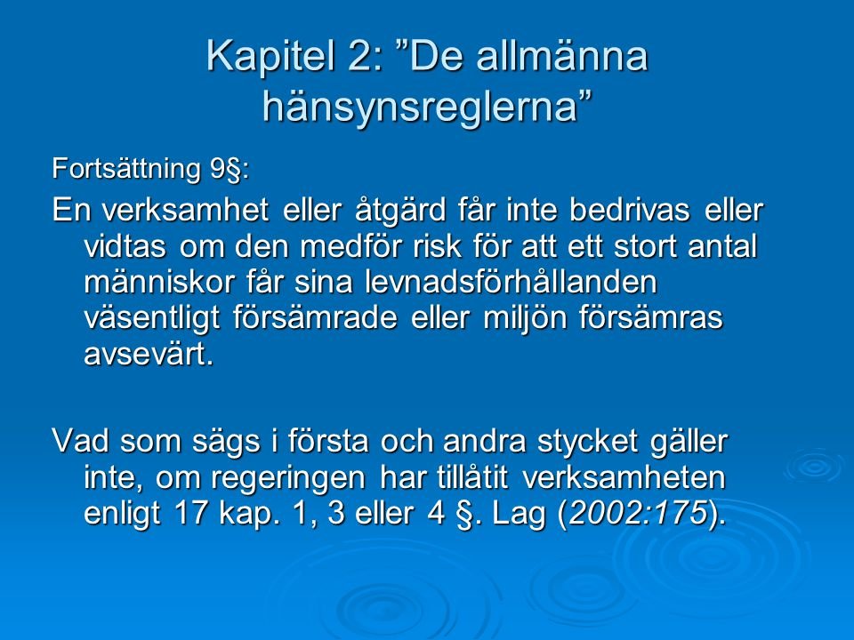"""Kapitel 2: """"De allmänna hänsynsreglerna"""" Fortsättning 9§: En verksamhet eller åtgärd får inte bedrivas eller vidtas om den medför risk för att ett sto"""