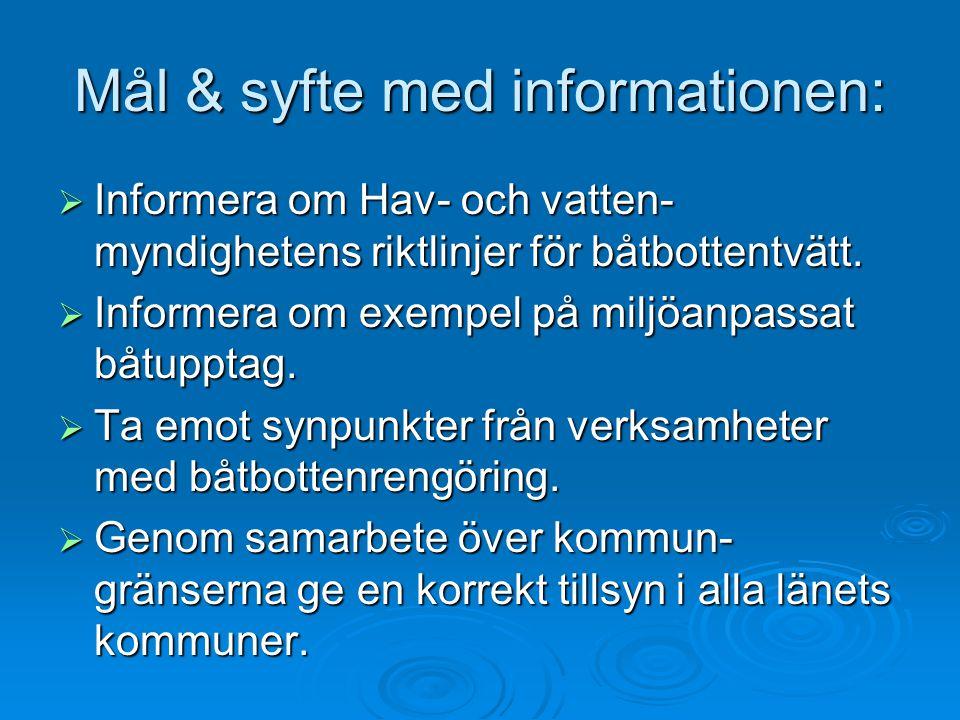 Mål & syfte med informationen:  Informera om Hav- och vatten- myndighetens riktlinjer för båtbottentvätt.  Informera om exempel på miljöanpassat båt