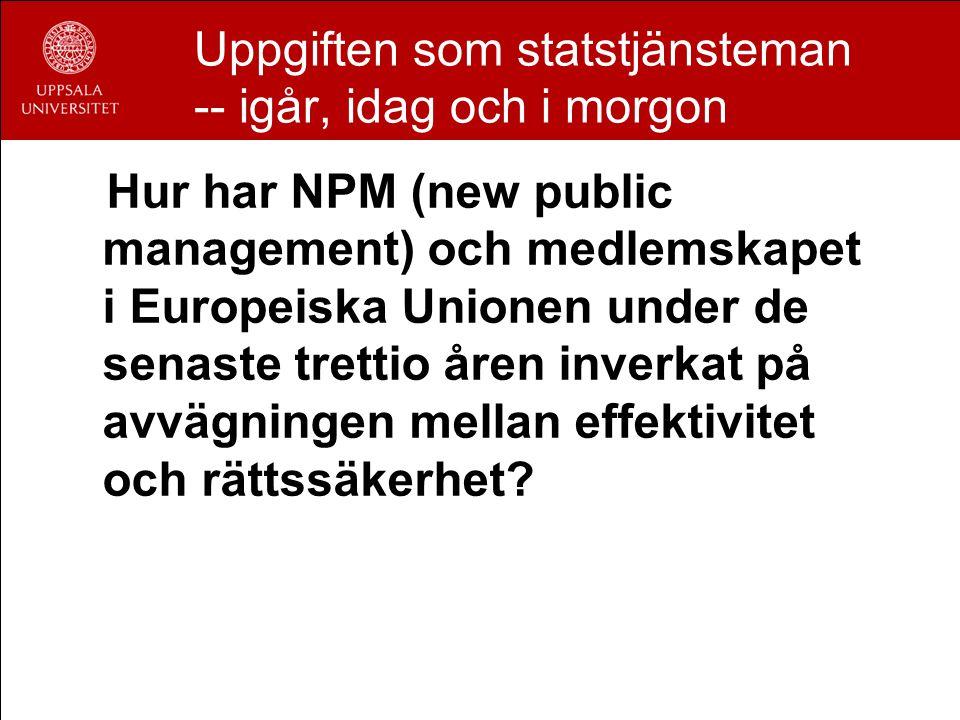 Uppgiften som statstjänsteman -- igår, idag och i morgon Hur har NPM (new public management) och medlemskapet i Europeiska Unionen under de senaste trettio åren inverkat på avvägningen mellan effektivitet och rättssäkerhet