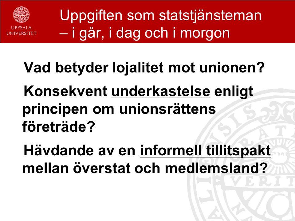 Uppgiften som statstjänsteman – i går, i dag och i morgon Vad betyder lojalitet mot unionen.