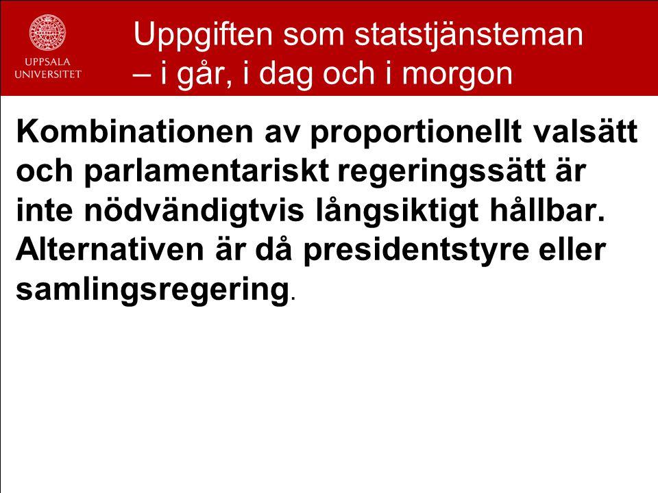 Uppgiften som statstjänsteman – i går, i dag och i morgon Kombinationen av proportionellt valsätt och parlamentariskt regeringssätt är inte nödvändigtvis långsiktigt hållbar.