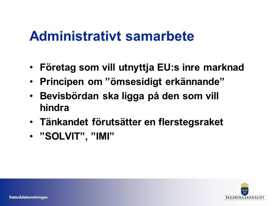 Statsrådsberedningen Administrativt samarbete Företag som vill utnyttja EU:s inre marknad Principen om ömsesidigt erkännande Bevisbördan ska ligga på den som vill hindra Tänkandet förutsätter en flerstegsraket SOLVIT , IMI