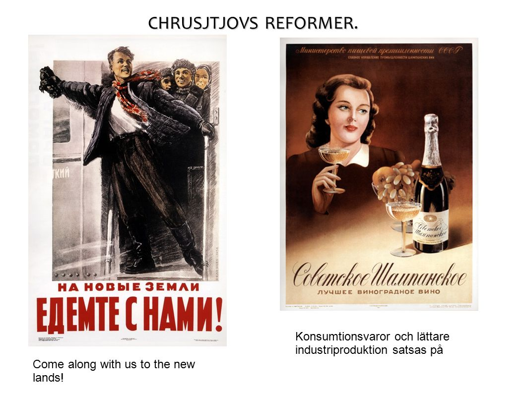 CHRUSJTJOVS REFORMER. Konsumtionsvaror och lättare industriproduktion satsas på Come along with us to the new lands!