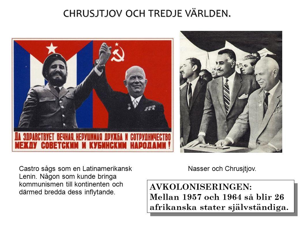 CHRUSJTJOV OCH TREDJE VÄRLDEN. Castro sågs som en Latinamerikansk Lenin.