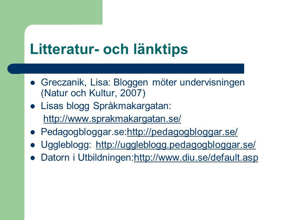 Litteratur- och länktips Greczanik, Lisa: Bloggen möter undervisningen (Natur och Kultur, 2007) Lisas blogg Språkmakargatan: http://www.sprakmakargatan.se/ Pedagogbloggar.se:http://pedagogbloggar.se/http://pedagogbloggar.se/ Uggleblogg: http://uggleblogg.pedagogbloggar.se/http://uggleblogg.pedagogbloggar.se/ Datorn i Utbildningen:http://www.diu.se/default.asphttp://www.diu.se/default.asp