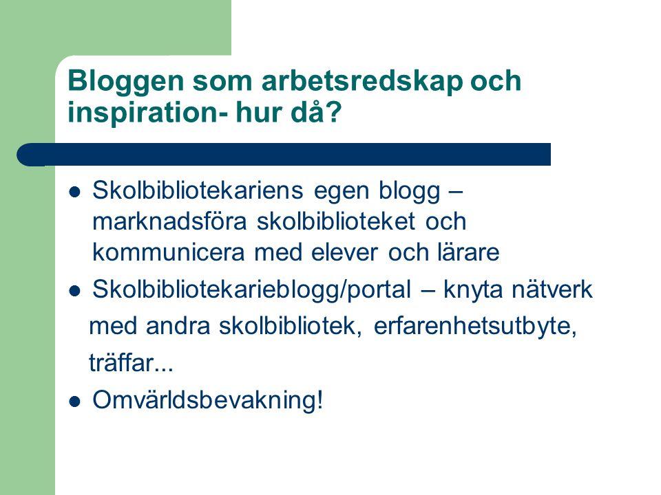 Exempel http://skolbibliotekarien.blogspot.com/ Skolbibliotek Mitt : http://skolbibliotekmitt.blogspot.com/ http://skolbibliotekmitt.blogspot.com/ Cecilia Bengtsson: http://www.netvibes.com/eskolbibliotek#Allmänt http://www.netvibes.com/eskolbibliotek#Allmänt
