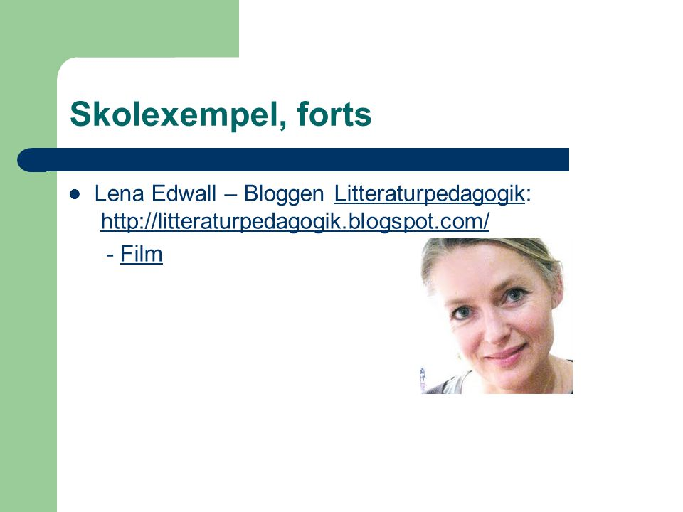Skolexempel, forts Lena Edwall – Bloggen Litteraturpedagogik: http://litteraturpedagogik.blogspot.com/Litteraturpedagogikhttp://litteraturpedagogik.blogspot.com/ - FilmFilm