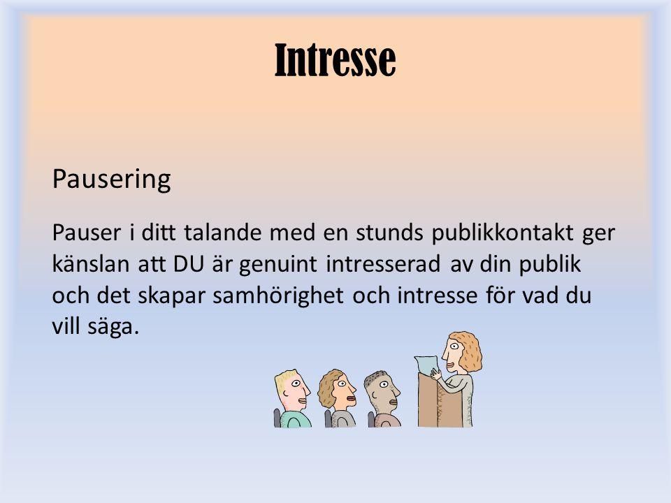 Intresse Pausering Pauser i ditt talande med en stunds publikkontakt ger känslan att DU är genuint intresserad av din publik och det skapar samhörighe