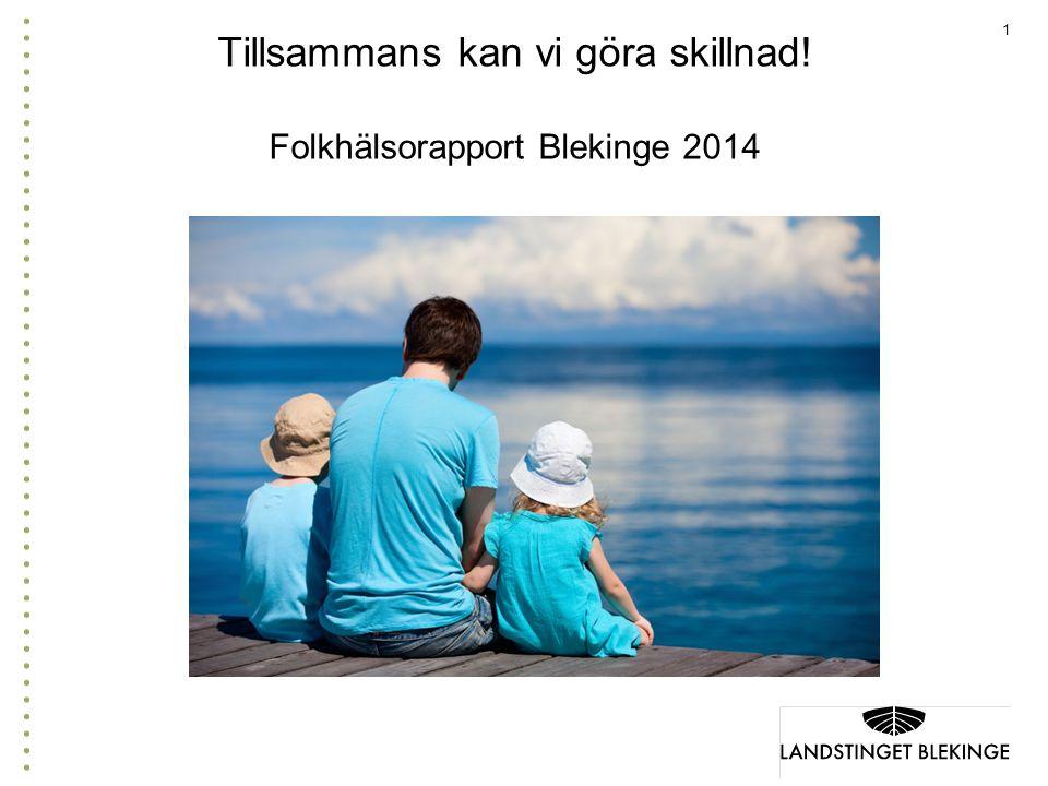1 Tillsammans kan vi göra skillnad! Folkhälsorapport Blekinge 2014