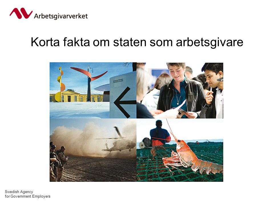 Swedish Agency for Government Employers Korta fakta om staten som arbetsgivare