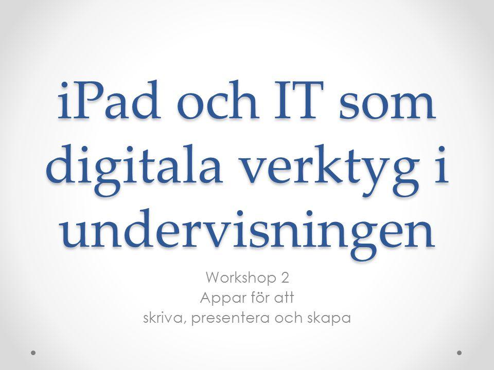 iPad och IT som digitala verktyg i undervisningen Workshop 2 Appar för att skriva, presentera och skapa