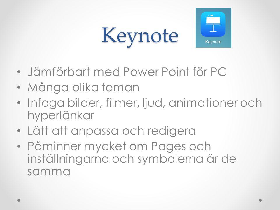 Keynote Jämförbart med Power Point för PC Många olika teman Infoga bilder, filmer, ljud, animationer och hyperlänkar Lätt att anpassa och redigera Påminner mycket om Pages och inställningarna och symbolerna är de samma